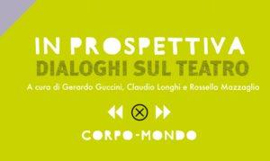 """Un nuovo ciclo di incontri con il progetto """"In prospettiva. Dialoghi sul teatro"""""""