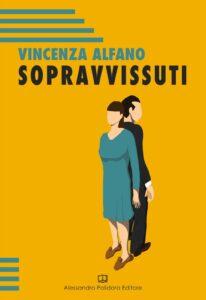 """""""Sopravvissuti"""" di Vincenza Alfano, la vita che rinasce attraverso le parole"""