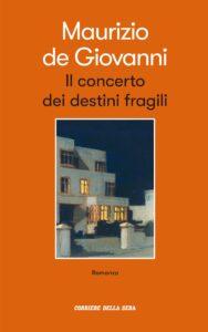 """""""Il concerto dei destini fragili"""", l'ultimo romanzo di Maurizio De Giovanni parla a noi e di noi"""