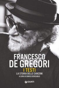 """In libreria il volume """"Francesco De Gregori. I testi. La storia delle canzoni"""" di Enrico Deregibus"""