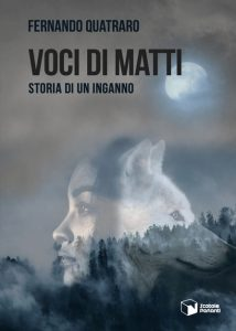 """""""Voci di matti"""", il nuovo romanzo di Fernando Quatraro indaga la psiche umana"""