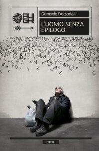 """""""L'uomo senza epilogo"""", l'ultimo libro di Gabriele Dolzadelli"""
