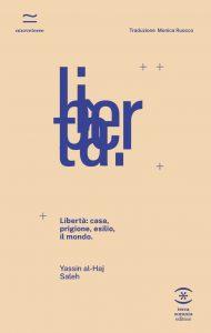 """""""Libertà: casa, prigione, esilio, il mondo"""" di Yassin al-Haj Saleh è una storia universale da riscrivere insieme"""